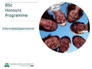 BSc Honours Programme Informatiebijeenkomst Het BSc Honours Programme