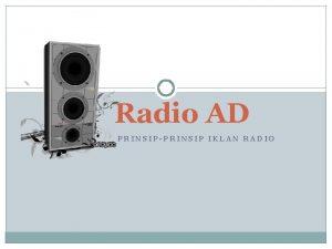 Radio AD PRINSIPPRINSIP IKLAN RADIO Karakteristik Iklan Radio