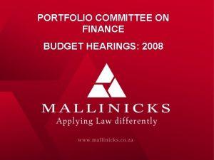 PORTFOLIO COMMITTEE ON FINANCE BUDGET HEARINGS 2008 BUDGET