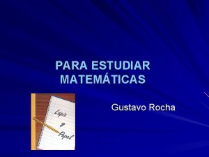 PARA ESTUDIAR MATEMTICAS Gustavo Rocha Gustavo Rocha LEER