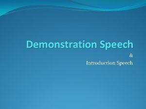 Demonstration Speech Introduction Speech Purpose of demonstration Purpose
