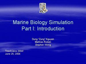 Marine Biology Simulation Part I Introduction Dung Zung
