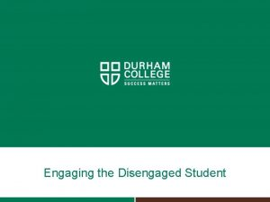 Engaging the Disengaged Student Engaging the disengaged student