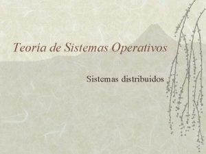 Teora de Sistemas Operativos Sistemas distribuidos Sistemas Distribuidos