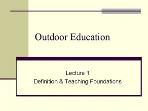 Outdoor Education Lecture 1 Definition Teaching Foundations Outdoor