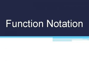 Function Notation Function form of an equation Function