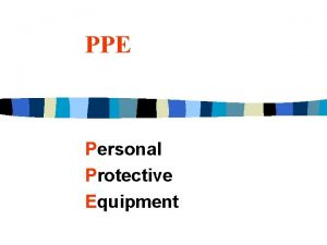 PPE Personal Protective Equipment Purpose of PPE n