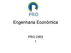Engenharia Econmica PRO 2303 1 Engenharia Econmica principles