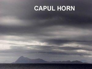 CAPUL HORN Capul Horn este numele dat capului