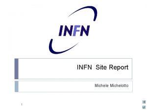 INFN Site Report Michele Michelotto 1 INFN new