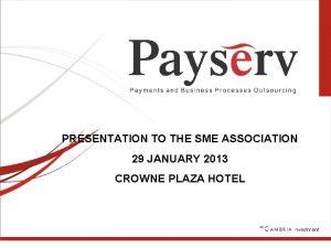 PRESENTATION TO THE SME ASSOCIATION 29 JANUARY 2013