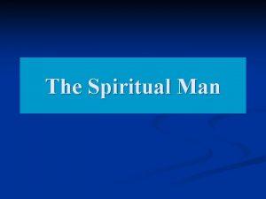 The Spiritual Man The Spiritual Man 1 Cor