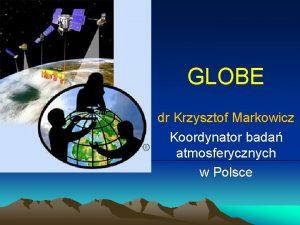 GLOBE dr Krzysztof Markowicz Koordynator bada atmosferycznych w