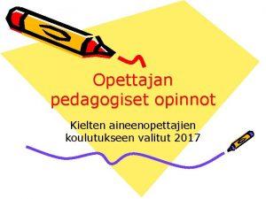 Opettajan pedagogiset opinnot Kielten aineenopettajien koulutukseen valitut 2017