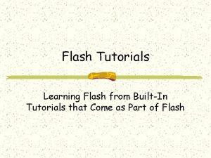Flash Tutorials Learning Flash from BuiltIn Tutorials that