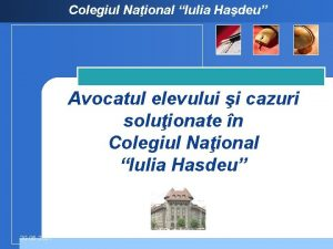Colegiul Naional Iulia Hadeu Avocatul elevului i cazuri