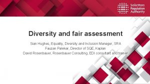 Diversity and fair assessment Sian Hughes Equality Diversity