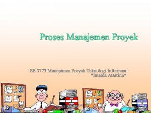 Proses Manajemen Proyek SE 3773 Manajemen Proyek Teknologi
