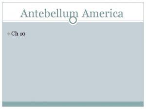 Antebellum America Ch 10 Antebellum preCivil War before