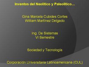 Inventos del Neoltico y Paleoltico Gina Marcela Cubides
