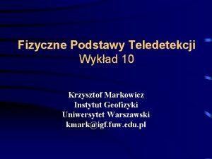 Fizyczne Podstawy Teledetekcji Wykad 10 Krzysztof Markowicz Instytut