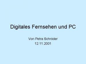 Digitales Fernsehen und PC Von Petra Schrder 12