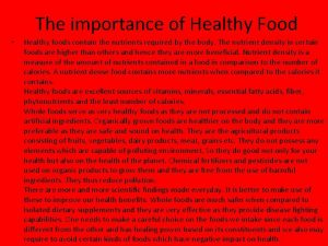 The importance of Healthy Food Healthy foods contain