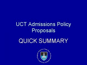 UCT Admissions Policy Proposals QUICK SUMMARY Background Overview