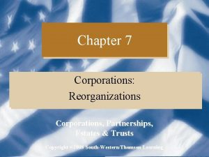 Chapter 7 Corporations Reorganizations Corporations Partnerships Estates Trusts
