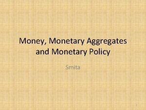 Money Monetary Aggregates and Monetary Policy Smita 1