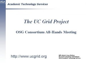 Academic Technology Services The UC Grid Project OSG