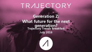 Generation Z What future for the next generation