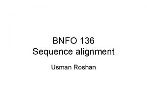 BNFO 136 Sequence alignment Usman Roshan Pairwise alignment