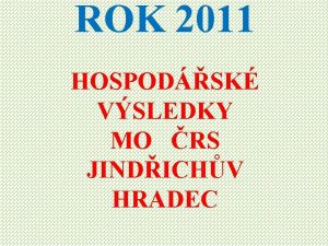 ROK 2011 HOSPODSK VSLEDKY MO RS JINDICHV HRADEC