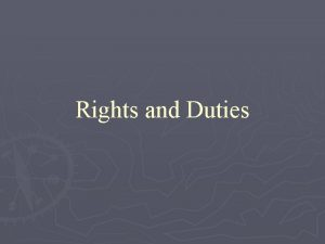 Rights and Duties Rights and duties are two