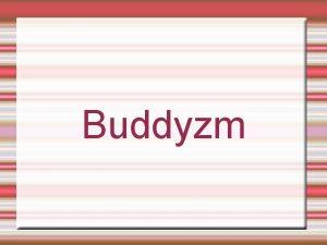 Buddyzm Zasig Buddyzm jest religi wystpujc gownie na
