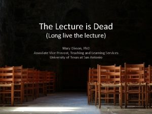 The Lecture is Dead Long live the lecture