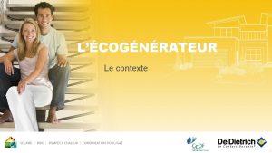 LCOGNRATEUR Le contexte 1 EVOLUTION DU CONTEXTE RGLEMENTAIRE