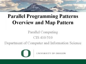 Parallel Programming Patterns Overview and Map Pattern Parallel