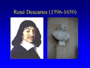 Ren Descartes 1596 1650 Ren Descartes 1596 1650