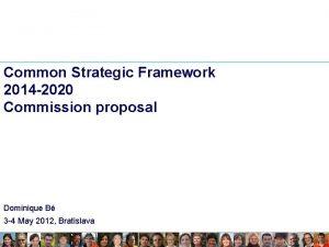 Common Strategic Framework 2014 2020 Commission proposal Dominique
