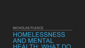 NICHOLAS PLEACE HOMELESSNESS AND MENTAL HOMELESSNESS IS NOT