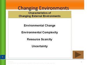 Changing Environments Characteristics of Changing External Environments Environmental