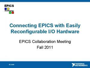 Connecting EPICS with Easily Reconfigurable IO Hardware EPICS
