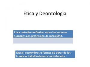 Etica y Deontologia Etica estudio oreflexion sobre las