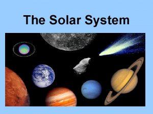 The Solar System The Sun The Sun is