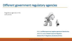 Different government regulatory agencies Regulatory agencies in the