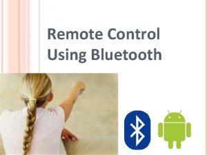 Remote Control Using Bluetooth Remote Control Using Bluetooth