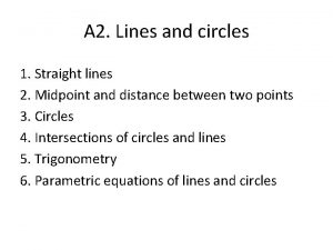 A 2 Lines and circles 1 Straight lines