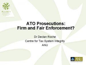 ATO Prosecutions Firm and Fair Enforcement Dr Declan